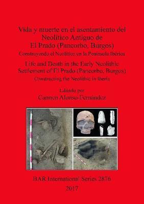 Vida y muerte en el asentamiento del Neolitico Antiguo de El Prado (Pancorbo, Burgos)
