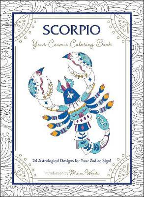 Scorpio: Your Cosmic Coloring Book by Mecca Woods