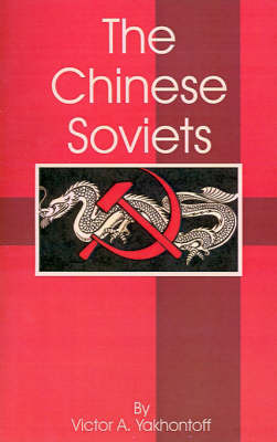 The Chinese Soviets by Victor A. Yakhontoff image