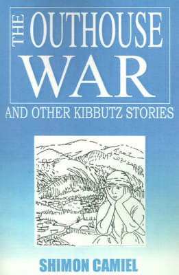 The Outhouse War and Other Kibbutz Stories by Shimon Camiel