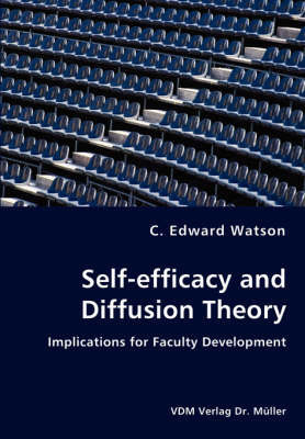 Self-Efficacy and Diffusion Theory - Implications for Faculty Development by C. Edward Watson