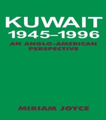 Kuwait, 1945-1996 by Miriam Joyce