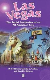 Las Vegas - the Social Production of an All-american City by Mark Gottdiener