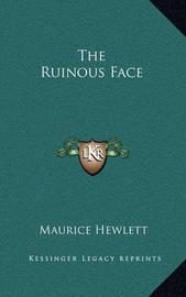 The Ruinous Face by Maurice Hewlett
