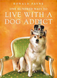 One Hundred Ways to Live with a Dog Addict by Ronald Payne image
