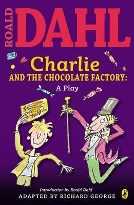 Charlie and the Chocolate Factory Play Text by Roald Dahl