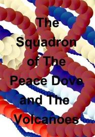 The Squadron of the Peace Dove and the Volcanoes by John C Burt image