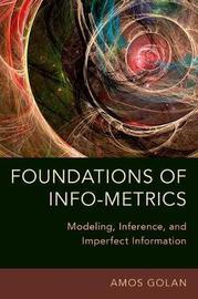 Foundations of Info-Metrics by Amos Golan