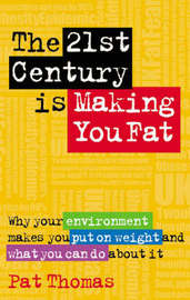 The 21st Century is Making You Fat by Pat Thomas image