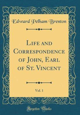 Life and Correspondence of John, Earl of St. Vincent, Vol. 1 (Classic Reprint) by Edward Pelham Brenton image