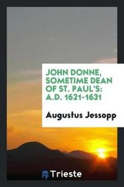 John Donne, Sometime Dean of St. Paul's by Augustus Jessopp image