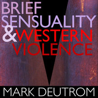 Brief Sensuality and Western Violence by MARK DEUTROM image