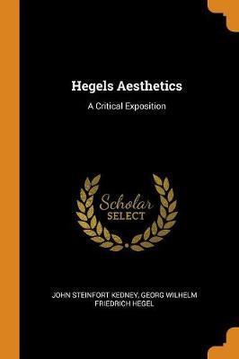 Hegels Aesthetics by John Steinfort Kedney