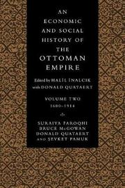 An An Economic and Social History of the Ottoman Empire, 1300-1914 2 Volume Paperback Set An Economic and Social History of the Ottoman Empire: Volume 2 by Suraiya Faroqhi