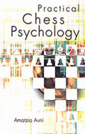 Practical Chess Psychology: A Chess Player's Behavioral Guide by Amatzia Avni image
