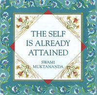 The Self Is Already Attained by Swami Muktananda