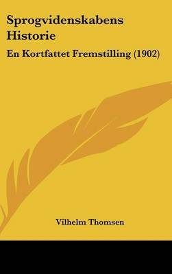 Sprogvidenskabens Historie: En Kortfattet Fremstilling (1902) by Vilhelm Thomsen image