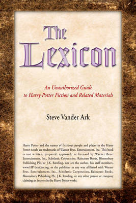 The Lexicon: An Unauthorized Guide to Harry Potter Fiction and Related Materials by Steve Vander Ark