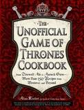 THE Unofficial Game of Thrones Cookbook by Alan Kistler