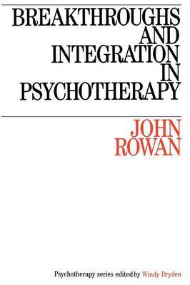 Breakthroughs and Integration in Psychotherapy by John Rowan