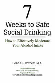 7 Weeks to Safe Social Drinking by Donna, J Cornett