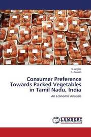 Consumer Preference Towards Packed Vegetables in Tamil Nadu, India by Angles S