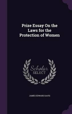 Prize Essay on the Laws for the Protection of Women by James Edward Davis image