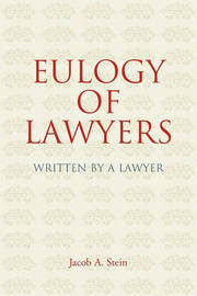 Eulogy of Lawyers by Jacob A Stein