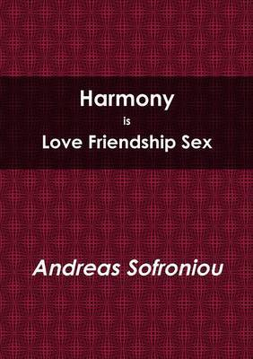 Harmony is Love Friendship Sex by Andreas Sofroniou image