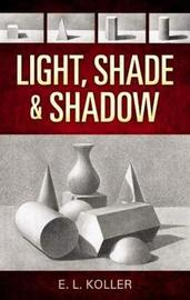 Light, Shade and Shadow by E.L. Koller image
