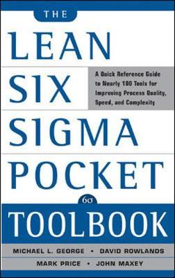 The Lean Six Sigma Pocket Toolbook: A Quick Reference Guide to Nearly 100 Tools for Improving Quality and Speed by John Maxey