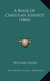 A Book of Christian Sonnets (1860) by William Allen