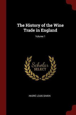 The History of the Wine Trade in England; Volume 1 by Andre Louis Simon image
