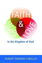 Faith, Hope, and Love in the Kingdom of God by Robert Hernan Cubillos