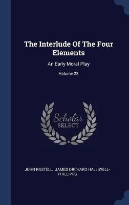 The Interlude of the Four Elements by John Rastell