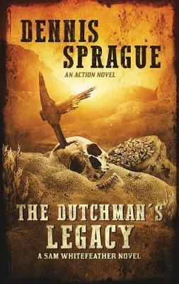 The Dutchman's Legacy by Sprague W Dennis