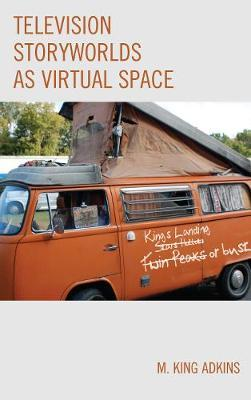 Television Storyworlds as Virtual Space by M. King Adkins image