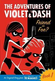 The Adventures of Violet & Dash: Friend or Foe? (Disney/Pixar the Incredibles 2) by Sheila Sweeny Higginson