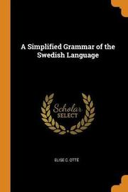 A Simplified Grammar of the Swedish Language by Elise C Otte