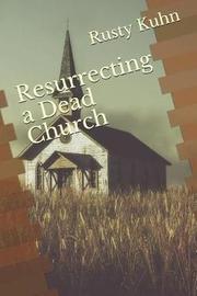 Resurrecting a Dead Church by Rusty Kuhn