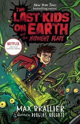 The Last Kids on Earth and the Midnight Blade by Max Brallier