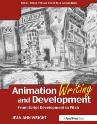 Animation Writing and Development by Jean Ann Wright