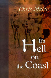 It's Hell on the Coast: A True Story of Expatriate Life in Nigeria, West Africa, During the Civil War of the 1960's by Chris Meier image