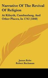 Narrative Of The Revival Of Religion: At Kilsyth, Cambuslang, And Other Places, In 1742 (1840) by James Robe image