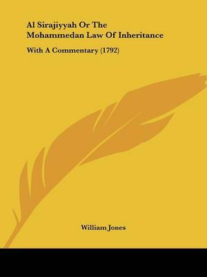 Al Sirajiyyah Or The Mohammedan Law Of Inheritance: With A Commentary (1792) by William Jones image