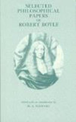 Selected Philosophical Papers of Robert Boyle by Robert Boyle (