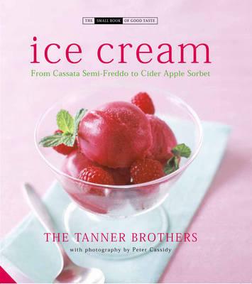 Ice Cream: From Cassata Semi-Freddo to Cider Apple Sorbet by Chris Tanner