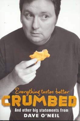 Everything Tastes Better Crumbed by Dave O'Neil