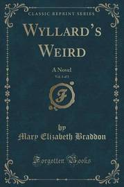 Wyllard's Weird, Vol. 1 of 3 by Mary , Elizabeth Braddon