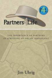 Partners 4 Life: The Importance of Partners in Surviving an Organ Transplant by Jim Uhrig
